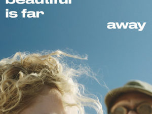 EVERYTHING BEAUTIFUL IS FAR AWAY (2017)
